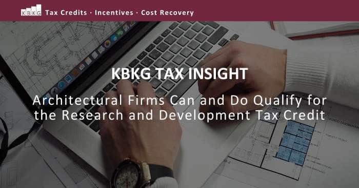 KBKG Tax Insight: Architectural Firms Can and Do Qualify for the Research and Development Tax Credit