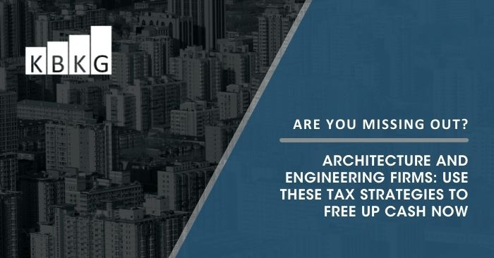 Architecture and Engineering Firms: Use These Tax Strategies to Free Up Cash Now