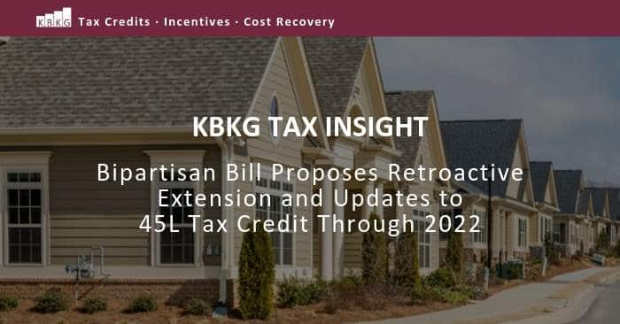 KBKG Tax Insight: Bipartisan Bill Proposes Retroactive Extension and Updates to 45L Tax Credit Through 2022