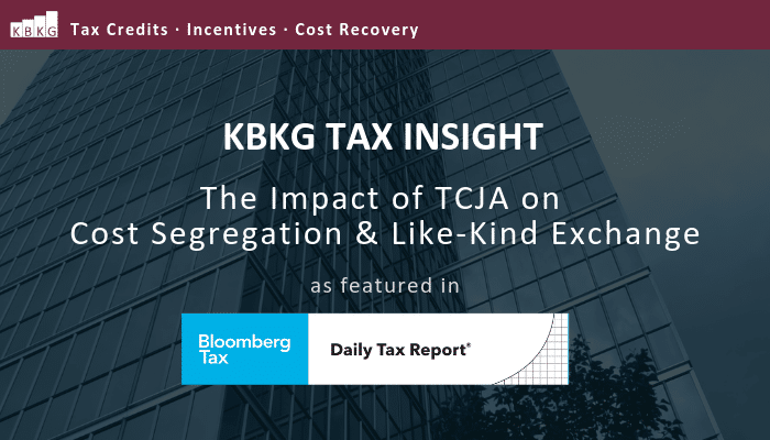 KBKG Tax Insight: The Impact of TCJA on Cost Segregation & Like-Kind Exchange