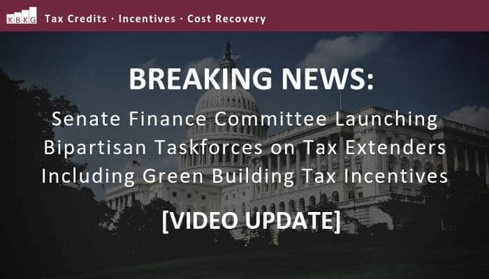 BREAKING NEWS: Senate Finance Committee Launching Bipartisan Taskforces on Tax Extenders Including Green Building Tax Incentives