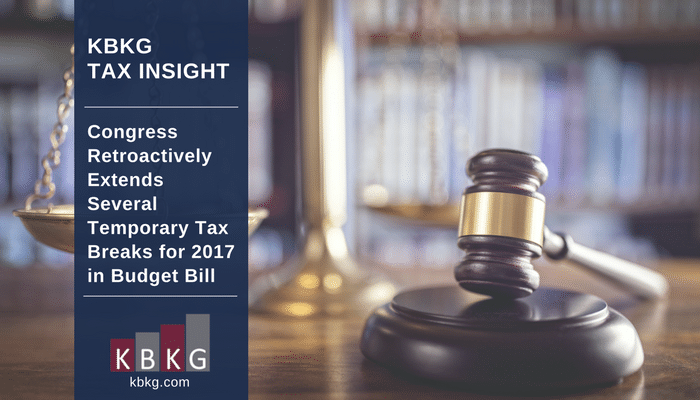 KBKG Tax Insight: Congress Retroactively Extends Temporary Tax Breaks for 2017 in Budget Bill