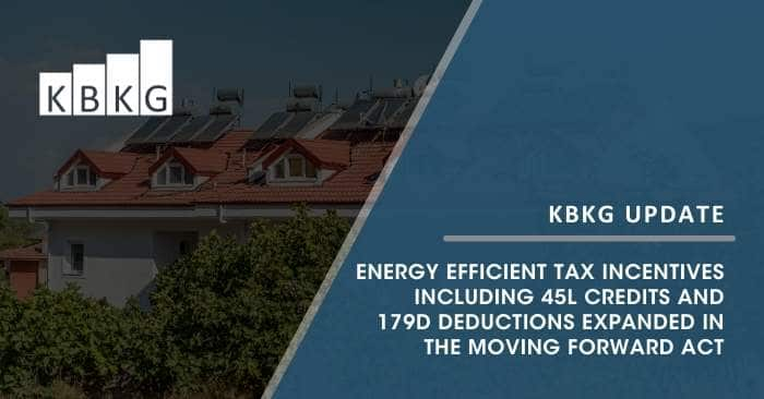Energy Efficient Tax Incentives including 45L Credits and 179D Deductions Expanded in the Moving Forward Act