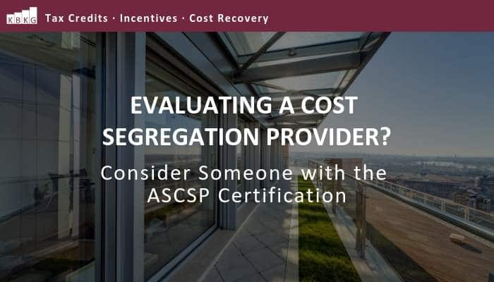 Evaluating a Cost Segregation Provider? Consider Someone with the ASCSP Certification