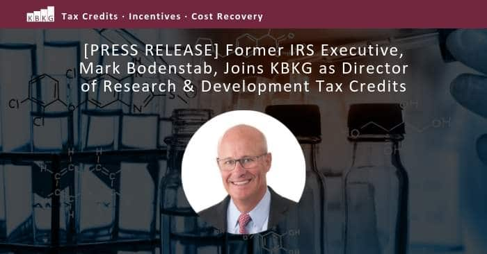 [PRESS RELEASE] Former IRS Executive, Mark Bodenstab, Joins KBKG as Director of Research & Development Tax Credits