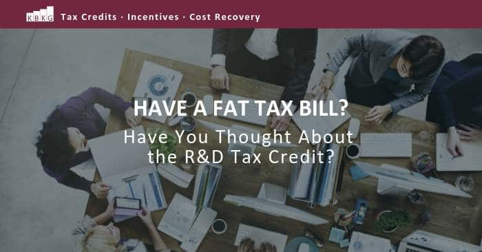 Have a Fat Tax Bill? Have You Thought About the R&D Tax Credit?