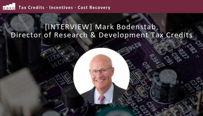 [INTERVIEW] Mark Bodenstab, Director of Research & Development Tax Credits