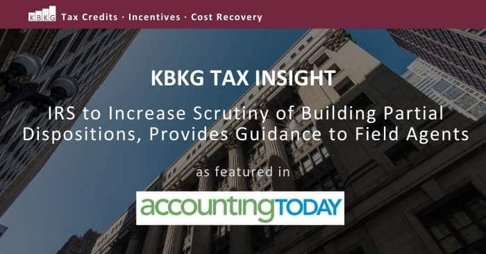 KBKG Tax Insight: IRS to Increase Scrutiny of Building Partial Dispositions, Provides Guidance to Field Agents