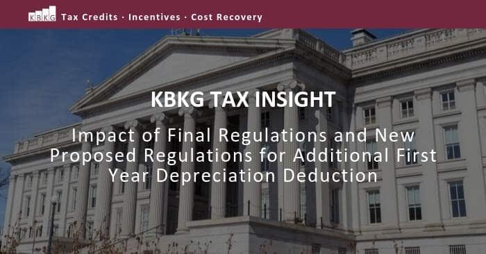 KBKG Tax Insight: Impact of Final Regulations and New Proposed Regulations for Additional First Year Depreciation Deduction