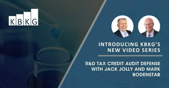 Introducing KBKG's New Video Series: R&D Tax Credit Audit Defense with Jack Jolly and Mark Bodenstab