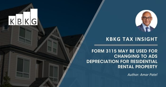 KBKG Tax Insight: Form 3115 May be Used for Changing to ADS Depreciation for Residential Rental Property