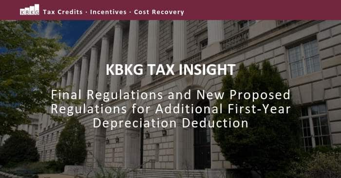KBKG Tax Insight: Final Regulations and New Proposed Regulations for Additional First-Year Depreciation Deduction