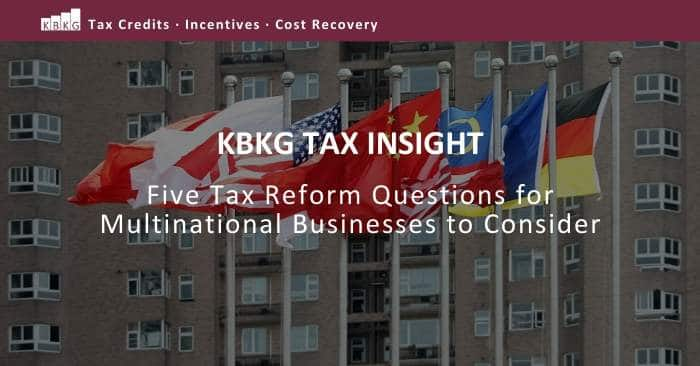 KBKG Tax Insight: Five Tax Reform Questions for Multinational Businesses to Consider