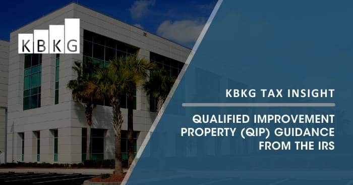 KBKG Tax Insight: Qualified Improvement Property (QIP) Guidance from the IRS