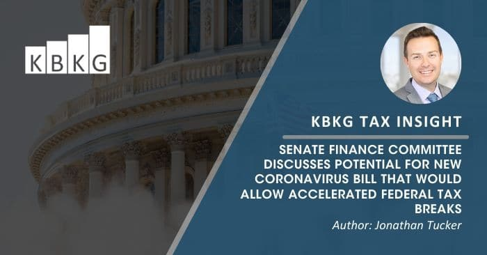 KBKG Tax Insight: Senate Finance Committee Discusses Potential for New Coronavirus Bill that Would Allow Accelerated Federal Tax Breaks