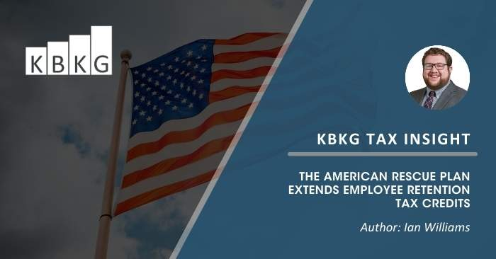 KBKG Tax Insight: The American Rescue Plan Extends Employee Retention Tax Credits