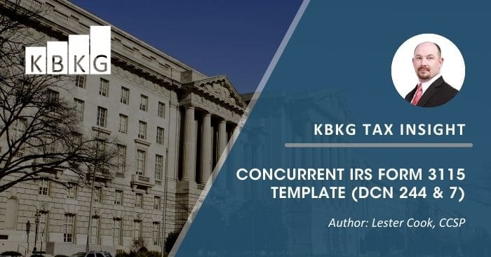 KBKG Tax Insight: Concurrent IRS Form 3115 Template (DCN 244 & 7)