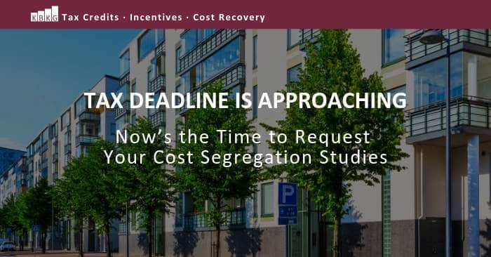 Tax Deadline is Approaching – Now's the Time to Request Your Cost Segregation Studies