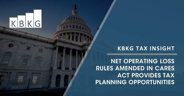 KBKG Tax Insight – Net Operating Loss Rules Amended in CARES Act Provides Tax Planning Opportunities
