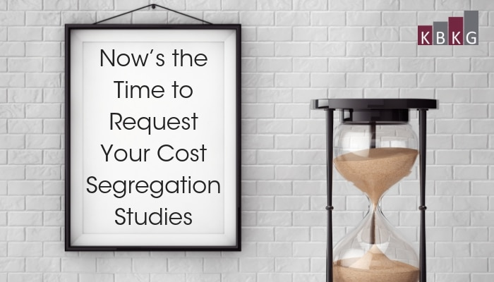 KBKG Tax Insight: Now's the Time to Request Your Cost Segregation Studies
