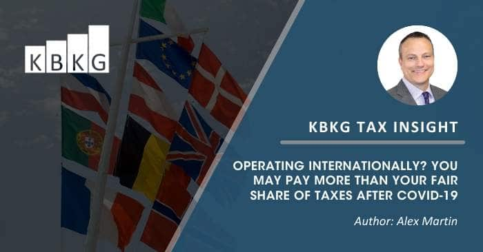 KBKG Tax Insight: Operating Internationally? You May Pay More Than Your Fair Share of Taxes After COVID-19