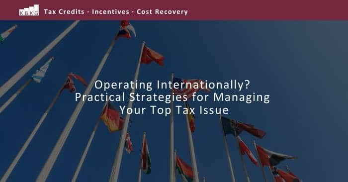Operating Internationally? Practical Strategies for Managing Your Top Tax Issue
