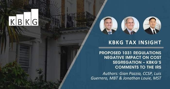 KBKG Tax Insight: Proposed 1031 Regulations Negative Impact on Cost Segregation – KBKG's Comments to the IRS