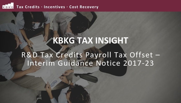KBKG Tax Insight: R&D Tax Credits Payroll Tax Offset – Interim Guidance Notice 2017-23
