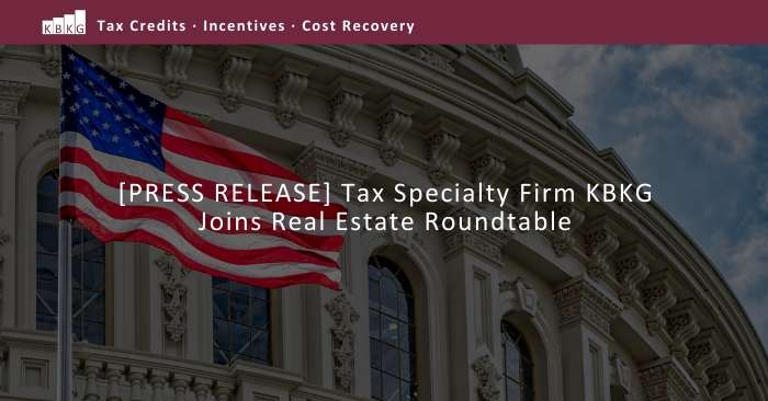 [PRESS RELEASE] Tax Specialty Firm KBKG Joins Real Estate Roundtable