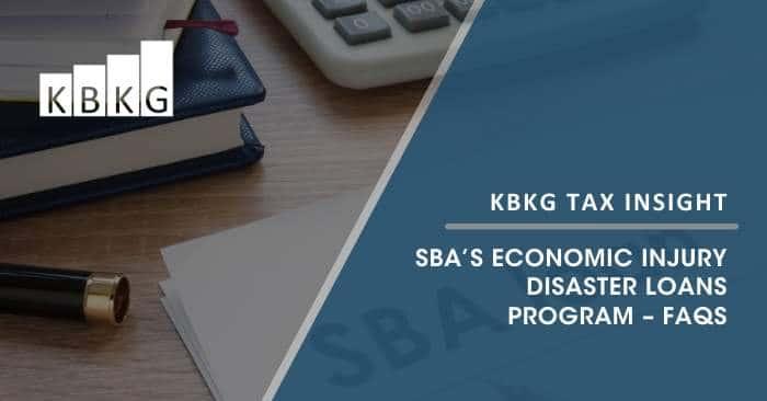 KBKG Tax Insight: SBA's Economic Injury Disaster Loans Program – FAQs
