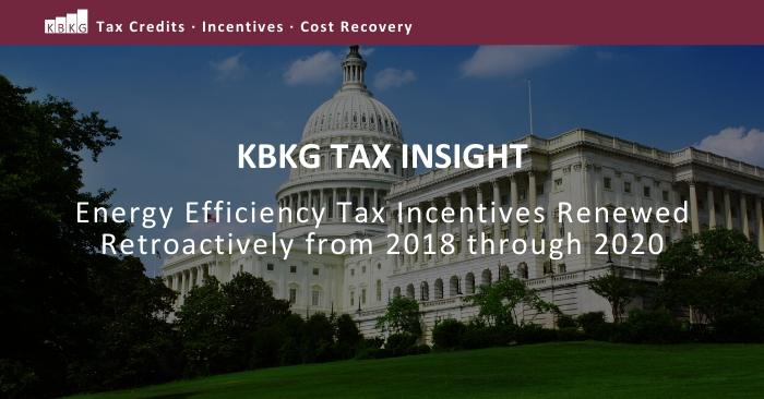 KBKG Tax Insight: Energy Efficiency Tax Incentives Renewed Retroactively from 2018 through 2020