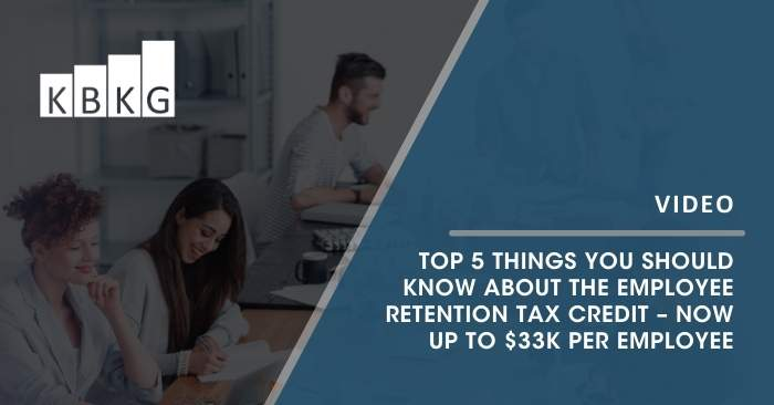 [Video] Top 5 Things You Should Know about the Employee Retention Tax Credit – Now Up to $33k per Employee