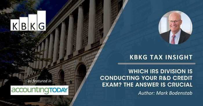 KBKG Tax Insight: Which IRS Division is Conducting Your R&D Credit Exam? The Answer is Crucial